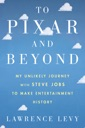 To Pixar and Beyond von Lawrence Levy