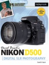 David Buschs Nikon D500 Guide To Digital SLR Photography