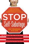 Stop Self-Sabotage Get Out Of Your Own Way To Earn More Money Improve Your Relationships And Find The Success You Deserve