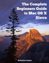 The Complete Beginners Guide To Mac OS X Sierra Version 1012