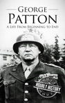 George Patton A Life From Beginning To End