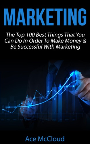 Marketing The Top 100 Best Things That You Can Do In Order To Make Money  Be Successful With Marketing