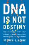 DNA Is Not Destiny The Remarkable Completely Misunderstood Relationship Between You And Your Genes