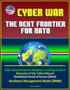 Cyber War The Next Frontier For NATO - Cyber Attack Response Readiness Invoking Article 5 Discussion Of The Tallinn Manual Distributed Denial Of Service DDoS Resilience Management Model RMM