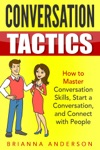 Conversation Tactics How To Master Conversation Skills Start A Conversation And Connect With People