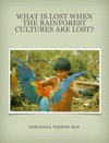 What Is Lost When The Rainforest Cultures Are Lost