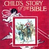 Child's Story of the Bible  by Mary A. Lathbury (with illustration, Children's stories from Old Testament and New Testament)