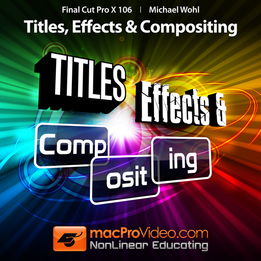 Course For Final Cut Pro X 106 - Titles, Effects and Compositing