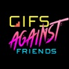 GIFs Against Friends