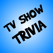 TV Show Trivia - Covering All Your Favorite Shows