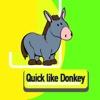 Quick like Donkey