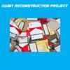 Habit Reconstruction Project+ appear habit will