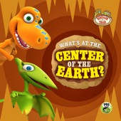Dinosaur Train, What's At the Center of the Earth? - Dinosaur Train Cover Art