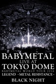 BABYMETAL - Babymetal: Live at Tokyo Dome ~ Babymetal World Tour 2016 Legend - Metal Resistance - Black Night  artwork